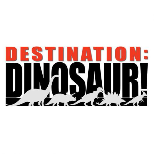Destination: Dinosaur!